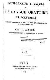 Dictionaire françois de la langue oratoire et poétique, suivi d'un vocabulaire de tour les mots qui appartiennent au langage vulgaire: Volume1