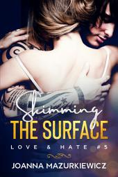 Skimming the Surface: Love & Hate #4