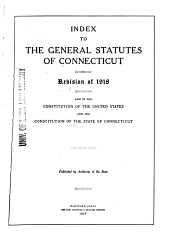 The General Statutes of Connecticut: Revision of 1918, in Force July 1st, 1918 : with the Constitution of the United States, and the Constitution of the State of Connecticut