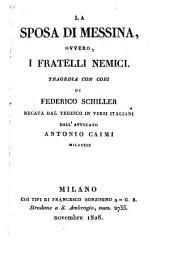 La sposa di Messina ovvero i fratelli nemici, tragedia con cori. Recata dal Tedesco in versi Italiani d'Antonio Caimi