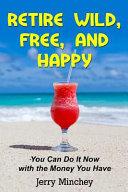 Retire Wild Free And Happy