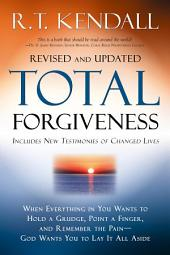 Total Forgiveness: When Everything in You Wants to Hold a Grudge, Point a Finger, and Remember the Pain—God Wants You to Lay it All Aside