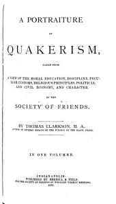 A Portraiture of Quakerism: Taken from a View of the Moral Education, Discipline, Peculiar Customs, Religious Principles, Political and Civil Economy, and Character, of the Society of Friends