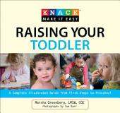 Knack Raising Your Toddler: A Complete Illustrated Guide from First Steps to Preschool