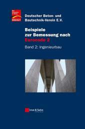 Beispiele zur Bemessung nach Eurocode 2, Band 2: Ingenieurbau