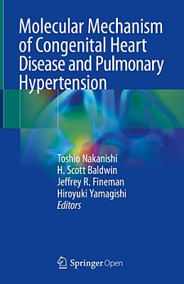 Molecular Mechanism of Congenital Heart Disease and Pulmonary Hypertension
