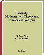 Plasticity: Mathematical Theory and Numerical Analysis
