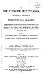 On Early English Pronunciation, with Especial Reference to Shakspere and Chaucer: Containing an Investigation of the Correspondence of Writing with Speech in England from the Anglosaxon Period to the Present Day, Preceded by a Systematic Notation of All Spoken Sounds by Means of the Ordinary Printing Types : Including a Re-arrangement of F.J. Child's Memoirs on the Language of Chaucer and Gower, and Reprints of the Rare Tracts by Salesbury on English, 1547, and Welch, 1567, and by Barcley on French, 1521. On the pronunciation of the XIVth, XVIth, XVIIth, and XVIIIth centuries, Part 1