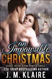 An Impawsible Christmas: Sequel To The Alpha Hunted Series