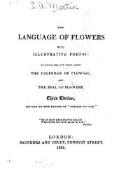 The Language of Flowers with Illustrative Poetry: To which are Now First Added the Calendar of Flowers, and the Dial of Flowers