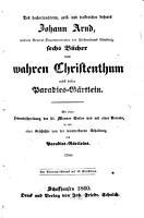 Des hocherleuchteten  geist  und trostreichen Lehrers Johann Arnd sechs B  cher vom wahren Christenthum PDF