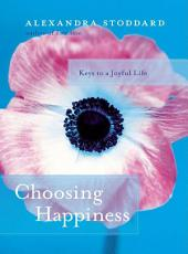 Choosing Happiness: Keys to a Joyful Life
