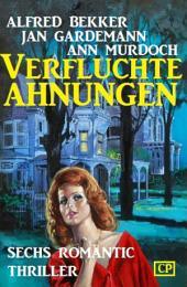 Verfluchte Ahnungen: Sechs Romantic Thriller