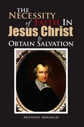 The Necessity of Faith in Jesus Christ to Obtain Salvation