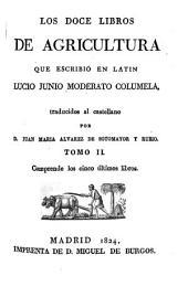 Los doce libros de agricultura: Comprende los cinco últimos libros, Volumen 2