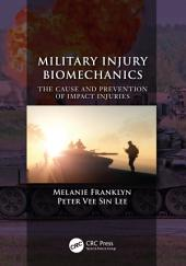 Military Injury Biomechanics: The Cause and Prevention of Impact Injuries