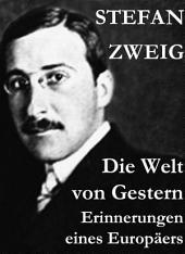 Die Welt von Gestern. Erinnerungen eines Europäers: Erinnerungen eines Europäers