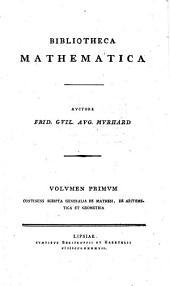 Litteratur der mathematischen Wissenschaften. Von Fr. Wilh. Aug. Murhard ..: Volumen primum continens scripta generalia de mathesi, de arithmetica et geometria, Volume 1