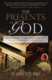 The Presents of God: Discovering your Spiritual Gifts. A Practical Guide