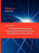 Exam Prep for Fundamentals of Corporate Finance Alternate Edition by Ross  Westerfield    Jordan  8th Ed