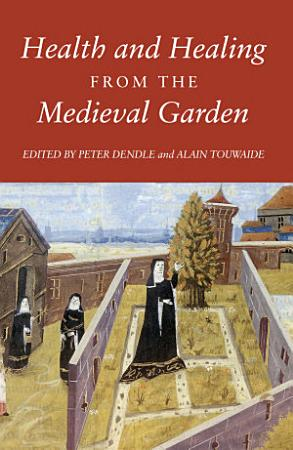 Health and Healing from the Medieval Garden PDF