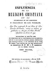 Influencia de la religion cristiana en la estabilidad de los gobiernos y felicidad de los pueblos: esta obra comprende los seis libros de Los Derechos del hombre