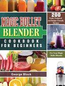 Magic Bullet Blender Cookbook For Beginners