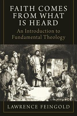 Faith Comes from What Is Heard  An Introduction to Fundamental Theology