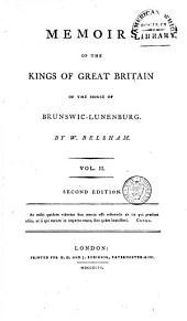 Memoirs of the Kings of Great Britain of the House of Brunswic-Lunenburg: Volume 2