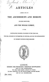 Articles, agreed upon by the Archibishops and Bishops of both provinces, and the whole clergy, in the Convocation holden at London in the year 1562, etc