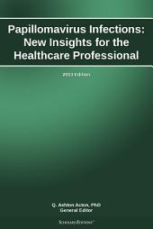 Papillomavirus Infections: New Insights for the Healthcare Professional: 2013 Edition
