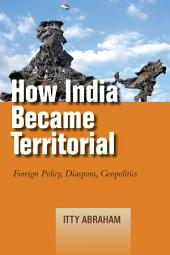 How India Became Territorial: Foreign Policy, Diaspora, Geopolitics