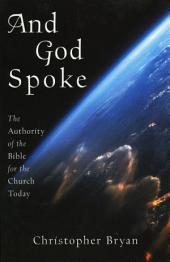 And God Spoke: The Authority of the Bible for the Church Today