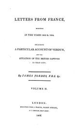 Letters from France, Written in the Years 1803 & 1804: Including a Particular Account of Verdun, and the Situation of the British Captives in that City, Volume 2