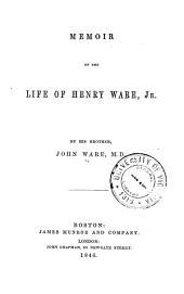 Memoir of the Life of Henry Ware, Jr: Volume 1