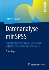 Datenanalyse mit SPSS: Realdatenbasierte Übungs- und Klausuraufgaben mit vollständigen Lösungen, Ausgabe 5