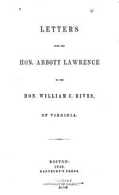 Letters from the Hon  Abbott Lawrence to the Hon  William C  Rives  of Virginia PDF