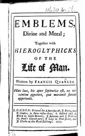 Emblems, Divine and Moral: together with Hieroglyphicks of the life of man. [With engravings.]
