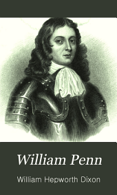 "William Penn: an Historical Biography: With an Extra Chapter on ""The Macaulay Charges."""