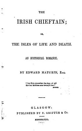 The Irish Chieftain  Or  the Isles of Life and Death PDF