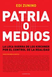 Patria o medios: La loca guerra de los Kirchner por el control de la realidad
