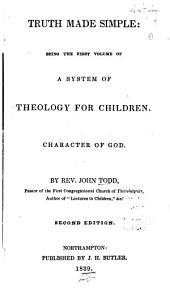 Truth Made Simple: Being the First Volume of a System of Theology for Children. Character of God
