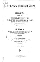 U.S. Military Telegraph Corps (Civil War): Hearings Before the Subcommittee of the Committee on Military Affairs, House of Representatives, Sixty-sixth Congress, Second Session, on H.R. 5815, Granting Relief to Persons who Served in the Military Telegraph Corps of the Army During the Civil War. Statement of David Homer Bates ... Niels Juul ... January 13, 1920