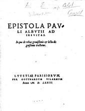 Epistola Pauli Albutii ad Iesuitas. In qua de rebus grauissimis & lectu dignissimis tractatur