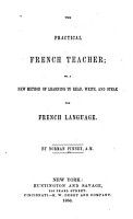 The Practical French Teacher  Or  A New Method of Learning to Read  Write  and Speak the French Language PDF