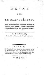 Essai sur le blanchîment: avec la description de la nouvelle méthode de blanchir par la vapeur, d'après le procédé du citoyen Chaptal, et son application aux arts