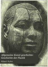 Allgemeine Kunst-Geschichte: Geschichte der Plastik
