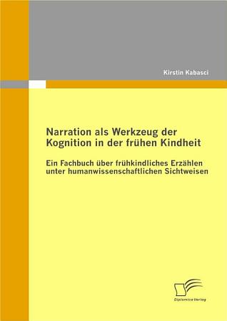 Narration als Werkzeug der Kognition in der fr  hen Kindheit PDF