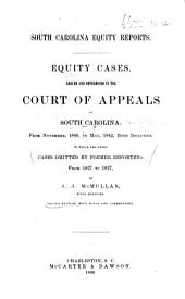 South Carolina Equity Reports. Equity cases, argued and determined in the Court of Appeals of South Carolina. From November, 1840, to May, 1842 ... To which are added cases ... from 1827 to 1837. By J. J. McMullan ... Second edition, with notes and corrections