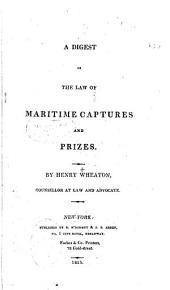 A Digest of the Law of Maritime Captures and Prizes: Volume 1